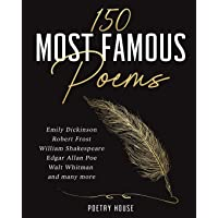 The 150 Most Famous Poems: Emily Dickinson, Robert Frost, William Shakespeare, Edgar Allan Poe, Walt Whitman and many…