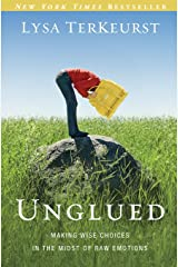 Unglued: Making Wise Choices in the Midst of Raw Emotions Paperback