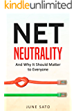 Net Neutrality: And Why It Should Matter to Everyone (Net Neutrality, Internet of Things, Big Data) (English Edition)