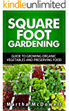 Square Foot Gardening: Guide to Growing Organic Vegetables and Preserving Food, Canning, Canning Books, Canning Recipes, Organic Gardening, How to Grow ... (Preserving Food, Square Foot Gardening)