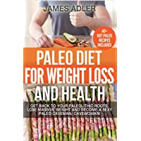 Paleo Diet For Weight Loss and Health: Get Back to your Paleolithic Roots, Lose...