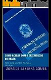 Como Acabar Com o Desemprego no Brasil: Para Quem Gosta de Polêmica (2ª Edição)