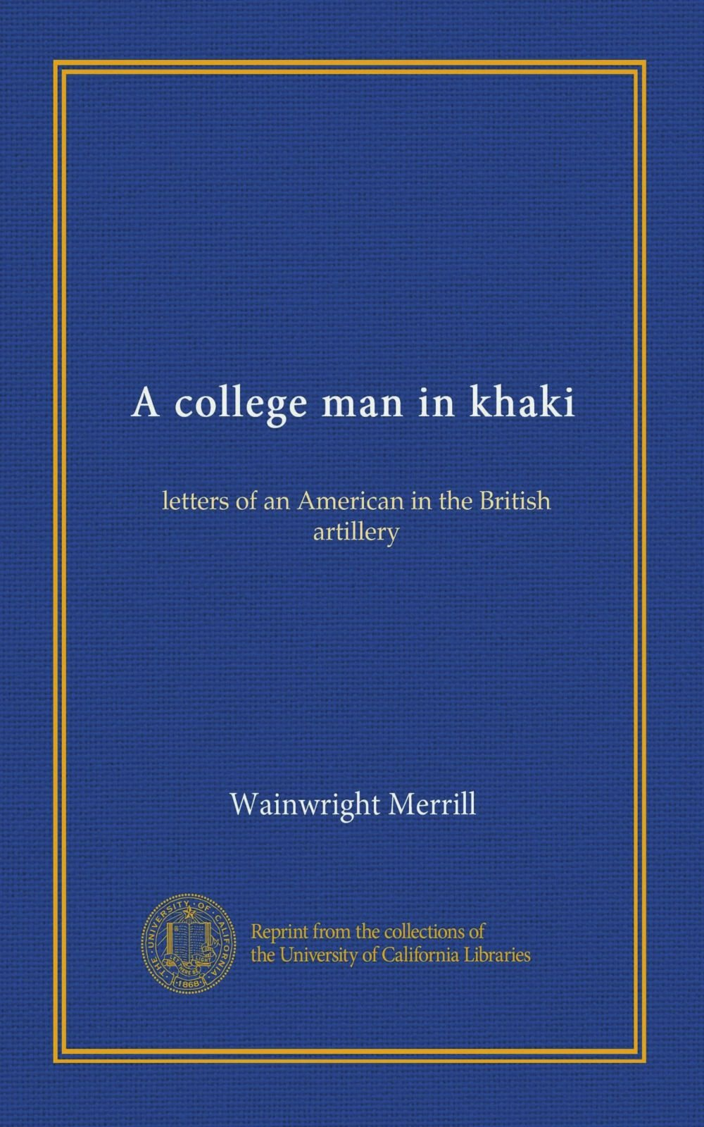 A college man in khaki: letters of an American in the British artillery pdf