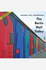 The Berlin Wall Today: Remnants, Ruins, Remembrances (Volume 1) Paperback