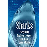 Sharks: Everything You Need to Know and More about Sharks: The Ultimate Book about Sharks