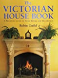 The Victorian House Book: A Practical Guide to Home Repair and Decoration