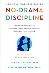 No-Drama Discipline: The Whole-Brain Way to Calm the Chaos and Nurture Your Child's Developing Mind Paperback