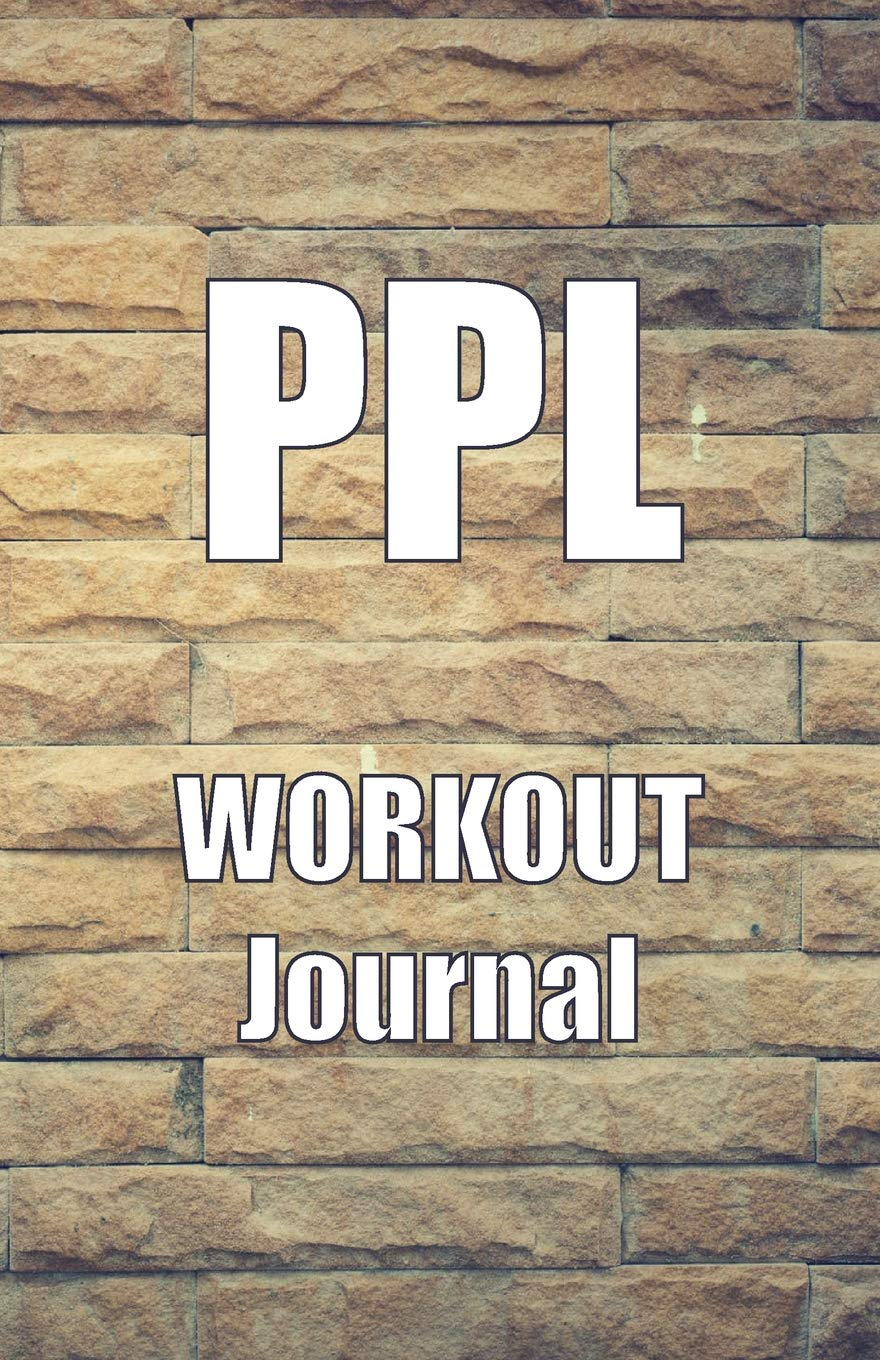 PPL Workout Journal: A Push Pull Legs Workout Routine