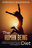 The Human Being Diet: A blueprint for feasting and fasting your way to feeling, looking and being your best