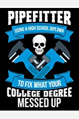 Pipefitter Using A High School Diploma To Fix What Your College Degree Messed Up: 2019 Monthly Weekly Calendar Planner (Professional Mechanics Schedule Organizer) Paperback