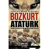 Bozkurt Atatürk - Türk'ün Bilge Başbuğu: Atatürk'ün Doğuşu Ve Türk Milliyetçiliğinin Yükselişi