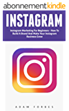 Instagram: Instagram Marketing for Beginners - How to Build a Brand and Make Your Instagram Business Grow (Social Media Marketing, Instagram Marketing, Instagram Tips) (English Edition)