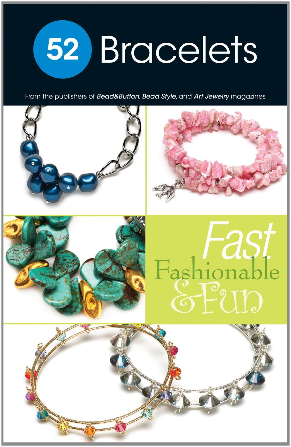 52 Bracelets: Fast, Fashionable & Fun: From Bead Style magazine ...