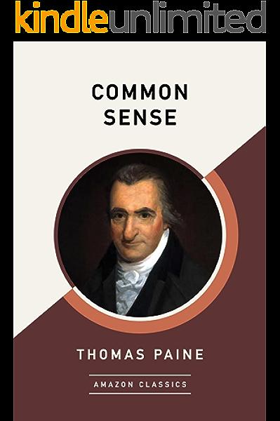 Amazon Com Common Sense Amazonclassics Edition Ebook Paine Thomas Kindle Store