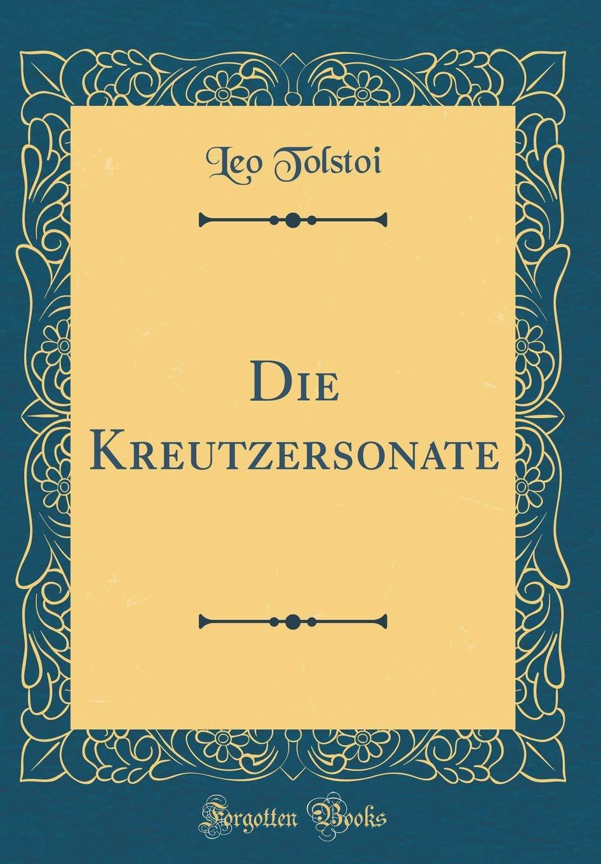 Die Kreutzersonate (Classic Reprint)