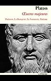 Platon : Œuvres majeures: Phédon, le Banquet, le Sophiste, Phèdre