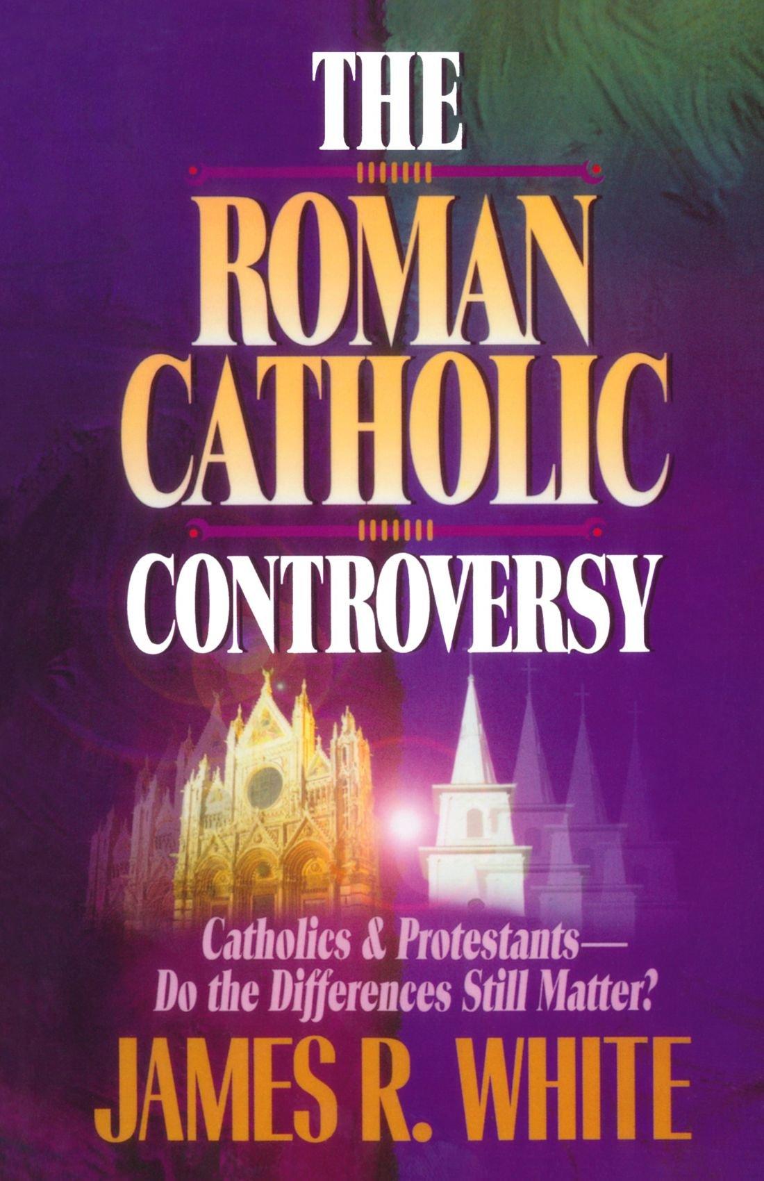 amazon the roman catholic controversy james r white christianity