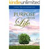 Purpose Driven Life: Living The Legendary Life
