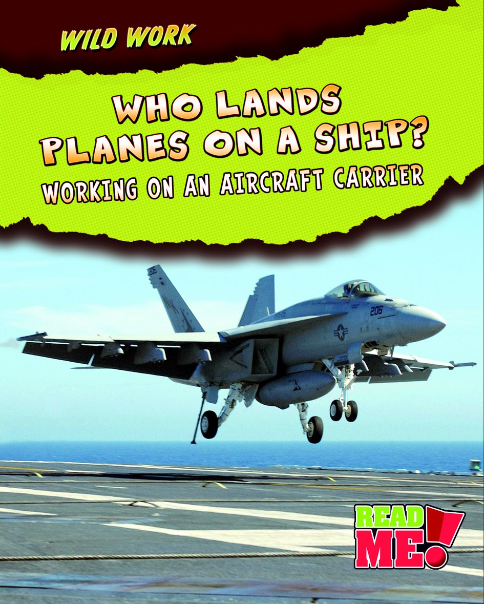 Who Lands Planes on a Ship?: Working on an Aircraft Carrier (Wild Work) pdf epub