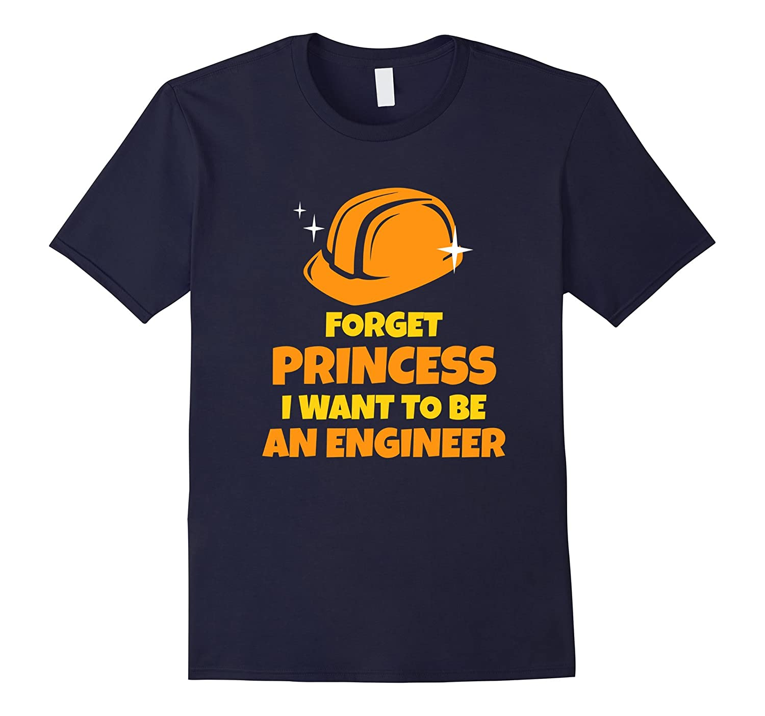 Funny forget princess i want to be an engineer t shirt for I need an engineer