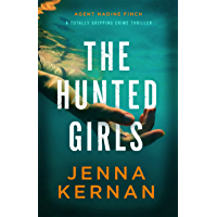 The Hunted Girls: A totally gripping crime thriller (Agent Nadine Finch)