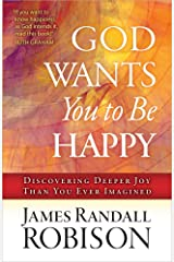 God Wants You to Be Happy: Discovering Deeper Joy Than You Ever Imagined Paperback