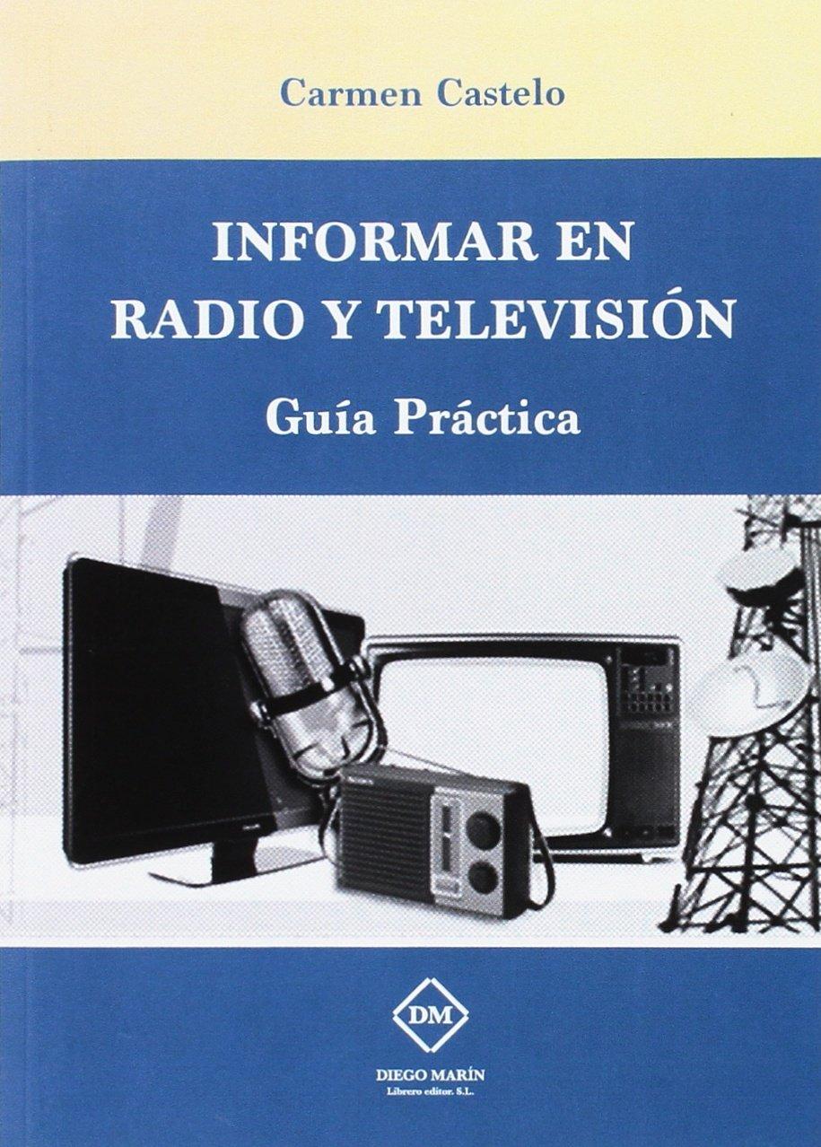 INFORMAR EN RADIO Y TELEVISION. GUIA PRACTICA: Amazon.es: CASTELO BLASCO, MARIA DEL CARMEN, RUBIO VEGA, MONICA: Libros