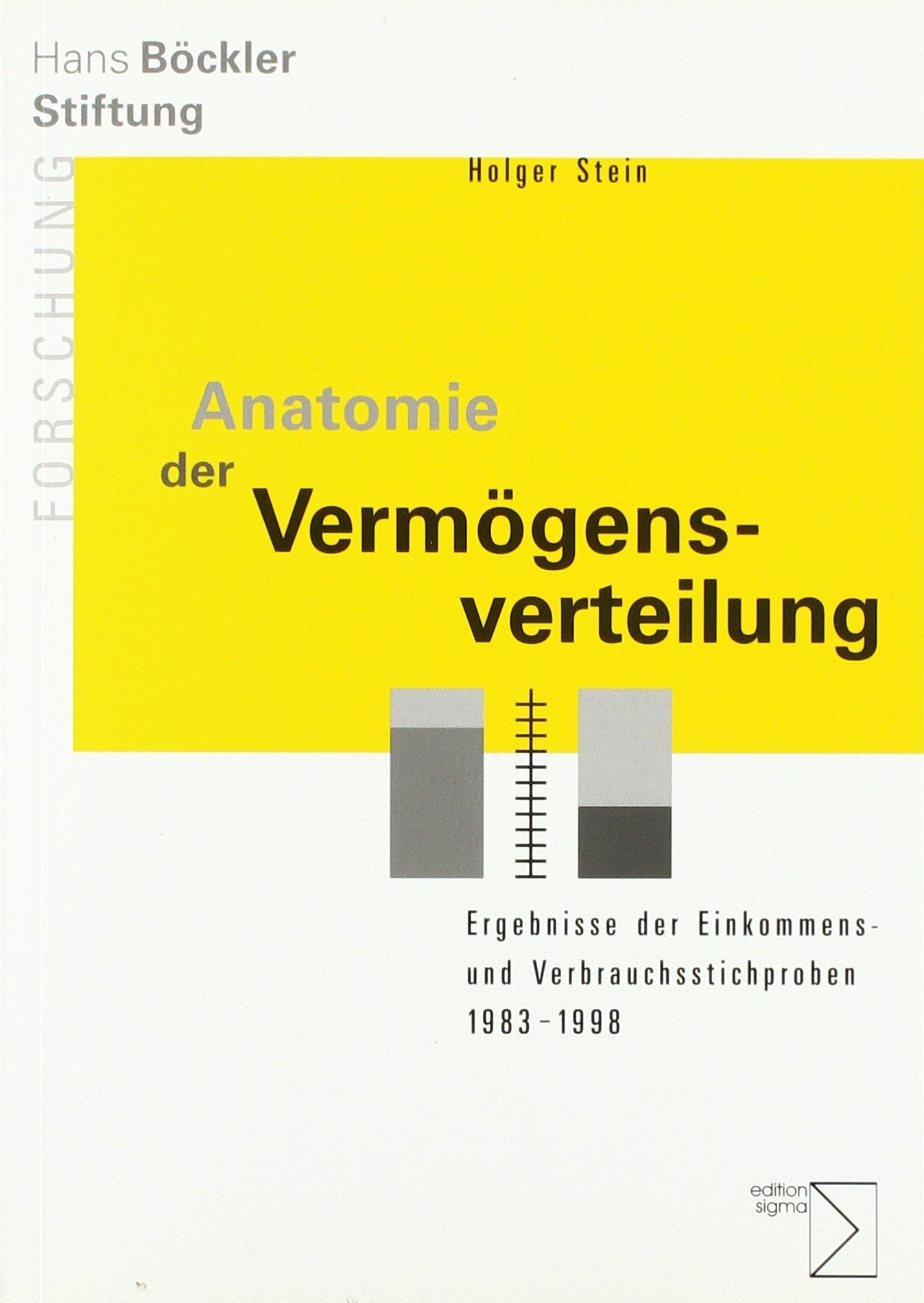 Anatomie der Vermögensverteilung: Ergebnisse der Einkommens- und Verbrauchsstichproben 1983-1998 (Forschung aus der Hans-Böckler-Stiftung)