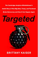 Targeted: The Cambridge Analytica Whistleblower's Inside Story of How Big Data, Trump, and Facebook Broke Democracy and How It Can Happen Again Kindle Edition