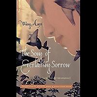 The Song of Everlasting Sorrow: A Novel of Shanghai (Weatherhead Books on Asia) (English Edition)