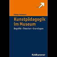 Kunstpädagogik im Museum: Begriffe - Theorien - Grundlagen