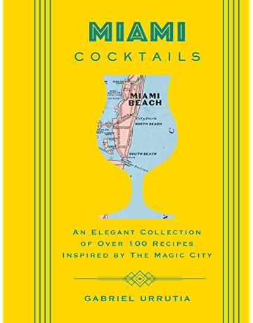 Miami Cocktails: An Elegant Collection of over 100 Recipes Inspired by the Magic City (