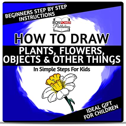 Amazon.com How to Draw Plants , Flowers , Objects , in