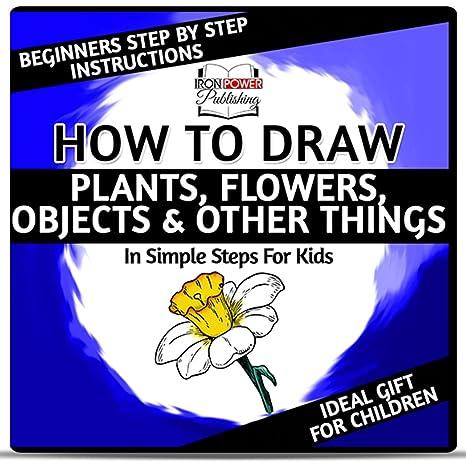 Como Dibujar Las Plantas Flores Objetos En Sencillos Pasos