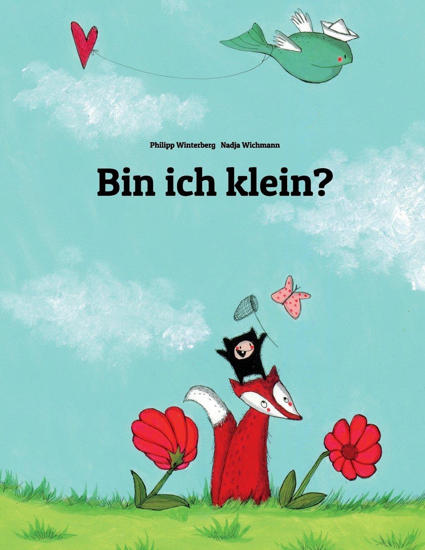 Bin ich klein?: Eine Bildergeschichte von Philipp Winterberg und Nadja Wichmann Taschenbuch – Großdruck, 2. September 2013 1492299065 Children: Kindergarten Concepts - Size & Shape Juvenile Fiction