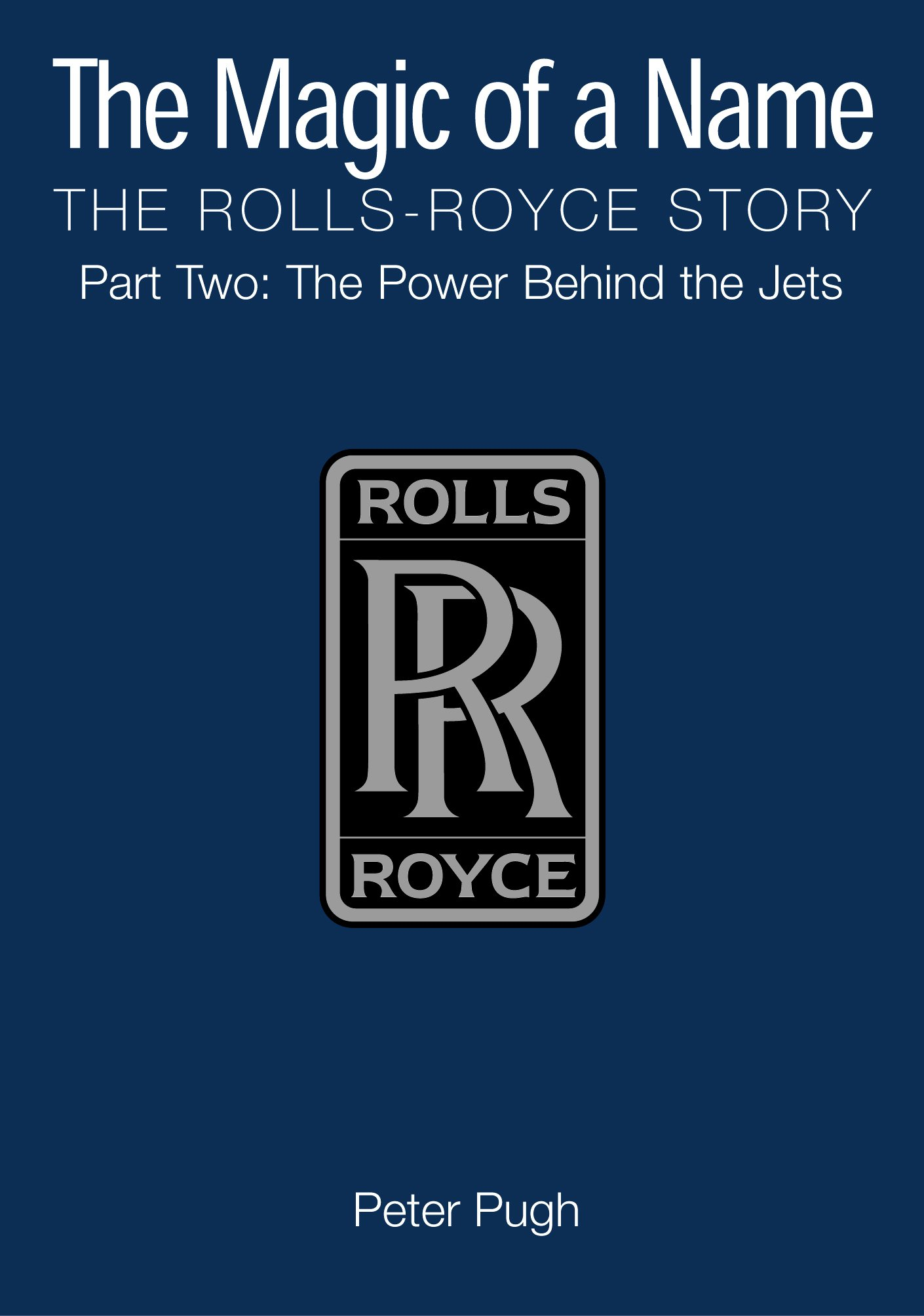 The Magic of a Name: The Rolls-Royce Story, Part Two: The Power Behind the Jets (Pt. 2)