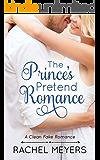 The Prince's Pretend Romance (Clean Fake Romance Book 2)