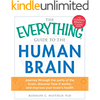 The Everything Guide to the Human Brain: Journey Through the Parts of the Brain, Discover How It Works, and Improve Your Brain's Health (Everything®)