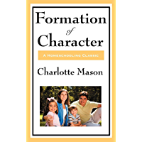 Formation Of Character: Volume V of Charlotte Mason's Original Homeschooling Series (English Edition)