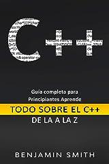 C++: Guía completa para principiantes Aprende Todo sobre el C++ de  La A la Z ( Libro En Espanol) (Spanish Edition) Kindle Edition