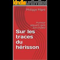 Sur les traces du hérisson: Humour piquant: gare aux chutes! (French Edition)