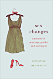 Sex Changes: A Memoir of Marriage, Gender, and Moving On