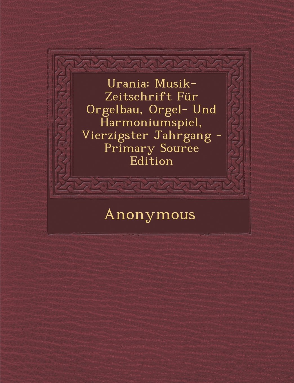 Urania: Musik-Zeitschrift Fur Orgelbau, Orgel- Und Harmoniumspiel, Vierzigster Jahrgang (German Edition) ebook