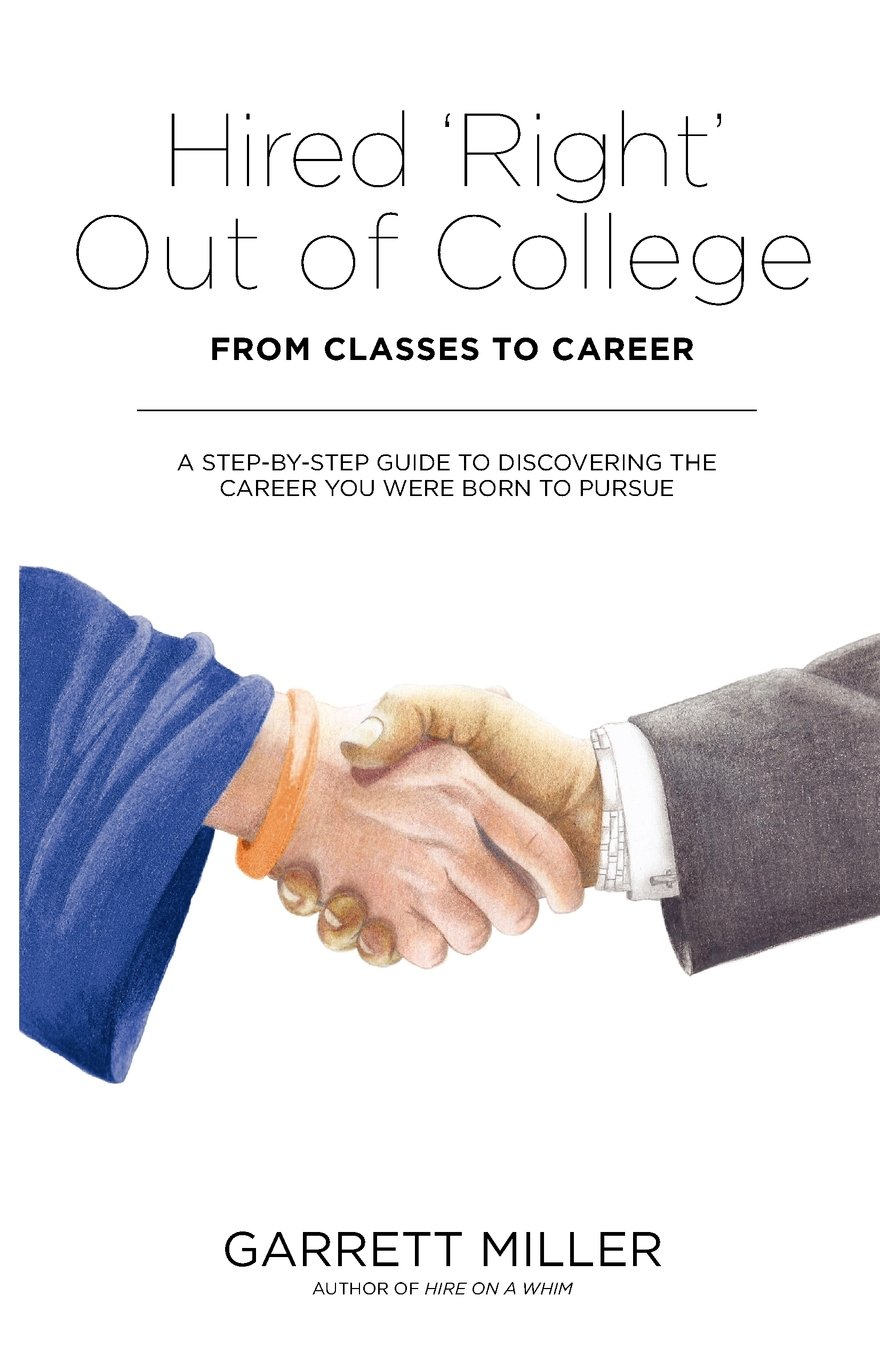 Hired 'Right' Out of College: From Classes to Career. A Step-by-Step Guide to Discovering the Career You Were Born to Pursue pdf epub