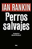PERROS SALVAJES (Inspector Rebus)