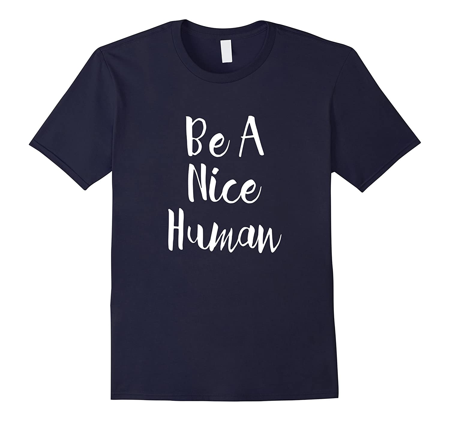 Be A Nice Human - Popular Kindness Quote TShirt-TD