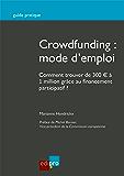 Crowdfunding : mode d'emploi: Comment trouver de 300 € à 1 million grâce au financement participatif ? (Guide pratique)