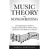 Music Theory and Songwriting: A Comprehensive Guide to Understand and Write Music, Song and Lyrics from Beginner to Expert