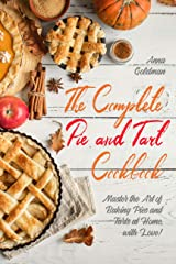 The Complete Pie and Tart Cookbook: Master the Art of Baking Pies and Tarts at Home, with Love! (Baking Cookbook Book 3) Kindle Edition