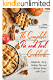 The Complete Pie and Tart Cookbook: Master the Art of Baking Pies and Tarts at Home, with Love! (Baking Cookbook Book 6)
